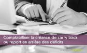 Comptabiliser la créance de carry back ou report en arrière des déficits