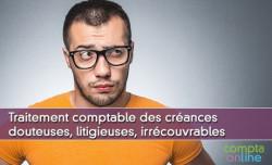 Traitement comptable des créances douteuses, litigieuses, irrécouvrables