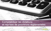 Comptabiliser les dotations et reprises de provisions réglementées