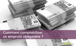 Comment comptabiliser un emprunt obligataire ?