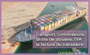 Transport, commissions, droits de douane, TVA : la facture du transitaire