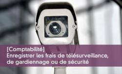 Comptabiliser les frais de télésurveillance