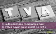 Quelles écritures comptables pour la TVA à payer ou un crédit de TVA ?