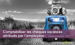 Comptabiliser les chèques vacances attribués par l'employeur