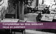 Comptabiliser les titres restaurant reçus en paiement
