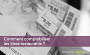 Comment comptabiliser les titres-restaurants ?