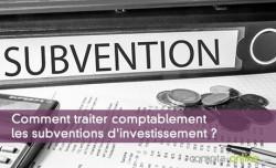 Comment traiter comptablement les subventions d'investissement ?