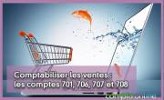 Comptabiliser les ventes : les comptes 701, 706, 707 et 708