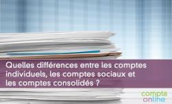 Quelles différences entre les comptes individuels, comptes sociaux, comptes consolidés