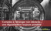 Comptes à l'étranger non déclarés : une régularisation toujours possible