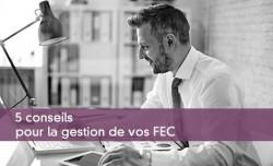5 conseils pour la gestion de vos FEC