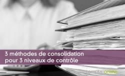 3 méthodes de consolidation pour 3 niveaux de contrôle