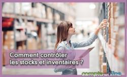 Comment contrôler les stocks et inventaires ?