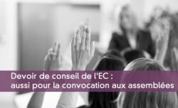 Devoir de conseil de l'EC : aussi pour la convocation aux assemblées