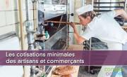 Les cotisations minimales des artisans et commerçants