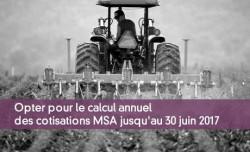 Opter pour le calcul annuel des cotisations MSA jusqu'au 30 juin 2017