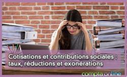 Cotisations et contributions sociales : taux, réductions et exonérations