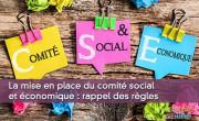 La mise en place du comité social et économique : rappel des règles