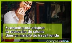 3 conseils pour adapter sa recherche de talents dans un marché du travail tendu