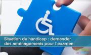 Situation de handicap : demander des aménagements pour l'examen