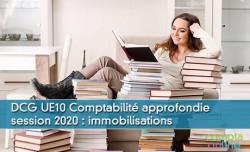 DCG UE10 Comptabilité approfondie session 2020 : immobilisations