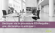 Decloyer via la procédure EDI-Requête : une déclaration à anticiper !