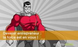 Devenir entrepreneur : la force est en vous !