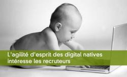 L'agilité d'esprit des digital natives intéresse les recruteurs