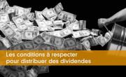 Les conditions à respecter pour distribuer des dividendes