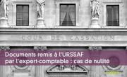 Documents remis à l'URSSAF par l'expert-comptable : cas de nullité