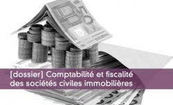 Dossier : comptabilité et fiscalité des sociétés civiles immobilières