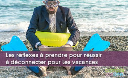 Les réflexes à prendre pour réussir à déconnecter pour les vacances