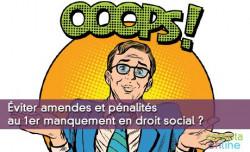 Éviter amendes et pénalités au 1er manquement en droit social ?