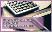 Comment comptabiliser un emprunt et ses remboursements ?