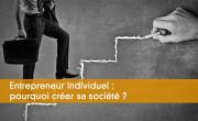 Entrepreneur individuel : pourquoi créer sa société ?