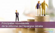 Principales nouveautés de la réforme de l'épargne retraite