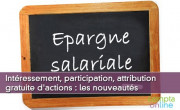 Intéressement, participation, attribution gratuite d'actions : les nouveautés