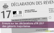 Erreurs sur les déclarations d'IR 2017 des gérants majoritaires