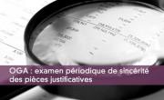 OGA : examen périodique de sincérité des pièces justificatives