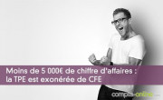 Moins de 5 000¤ de chiffre d'affaires : la TPE est exonérée de CFE