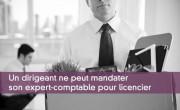Un dirigeant ne peut mandater son expert-comptable pour licencier