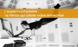 L'expert-comptable : ce héros qui pilote votre entreprise