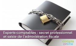 Experts-comptables : secret professionnel et saisie de l'administration fiscale