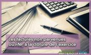 Les factures non parvenues ou FNP à la clôture de l'exercice