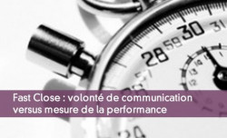 Fast Close : volonté de communication versus mesure de la performance