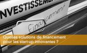 Quelles solutions de financement pour les start-up innovantes ?