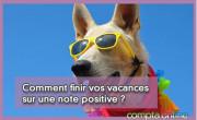 Comment finir vos vacances sur une note positive ?