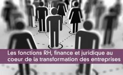 Les fonctions RH, finance et juridique au coeur de la transformation des entreprises
