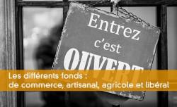 Les différents fonds : de commerce, artisanal, agricole et libéral