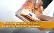 TPE et indépendants : comment bénéficier des aides mensuelles ?